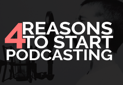 Four reasons to start podcasting now!